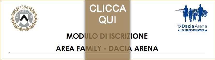 MODULO DI ISCRIZIONE AREA FAMILY - DACIA ARENA